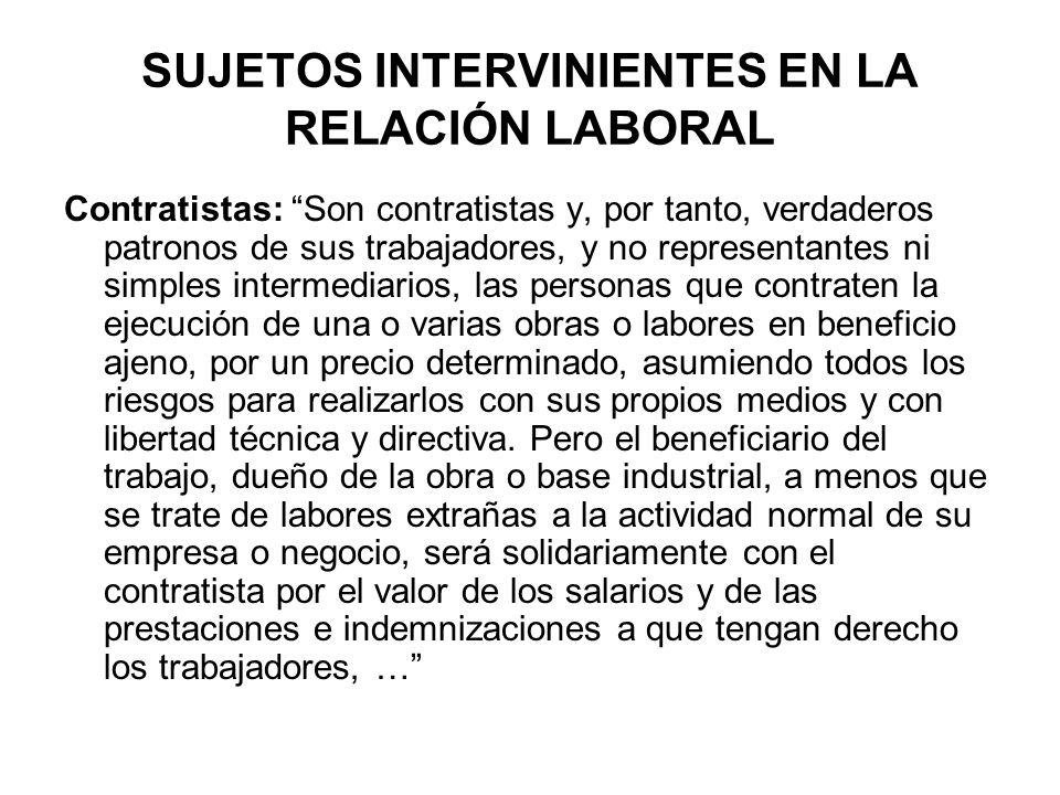 SUJETOS INTERVINIENTES EN LA RELACIÓN LABORAL Contratistas: Son contratistas y, por tanto, verdaderos patronos de sus trabajadores, y no representante