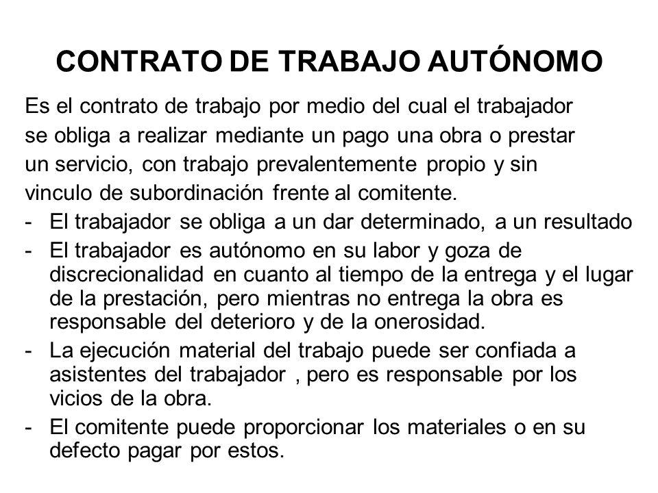 CONTRATO DE TRABAJO AUTÓNOMO Es el contrato de trabajo por medio del cual el trabajador se obliga a realizar mediante un pago una obra o prestar un se