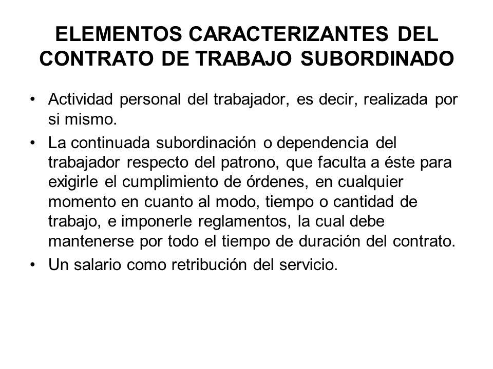 ELEMENTOS CARACTERIZANTES DEL CONTRATO DE TRABAJO SUBORDINADO Actividad personal del trabajador, es decir, realizada por si mismo. La continuada subor