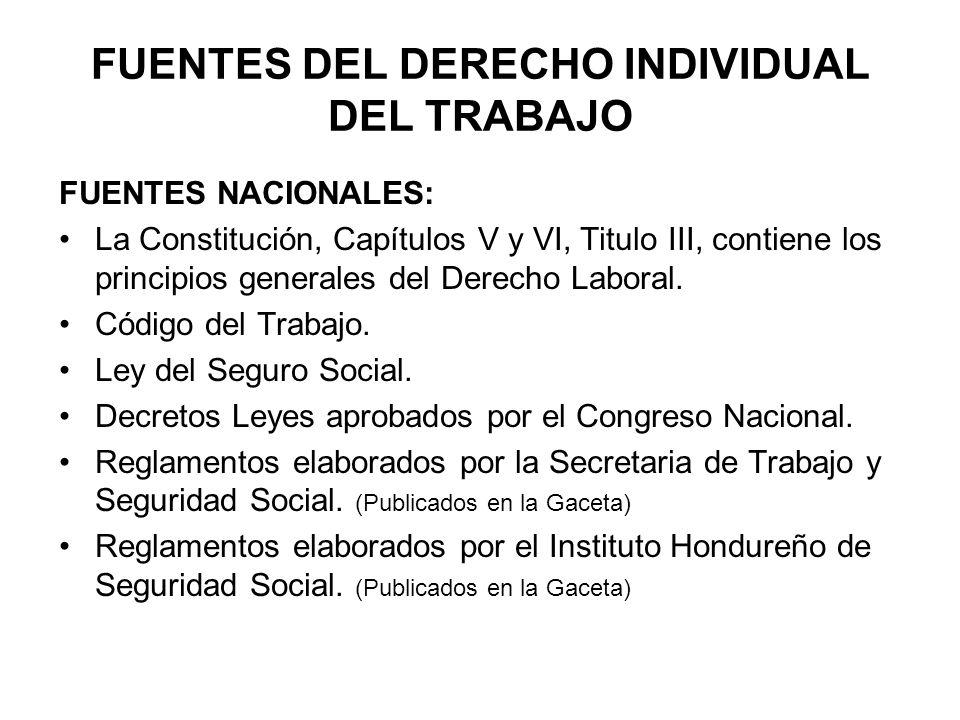 FUENTES DEL DERECHO INDIVIDUAL DEL TRABAJO FUENTES NACIONALES: La Constitución, Capítulos V y VI, Titulo III, contiene los principios generales del Derecho Laboral.