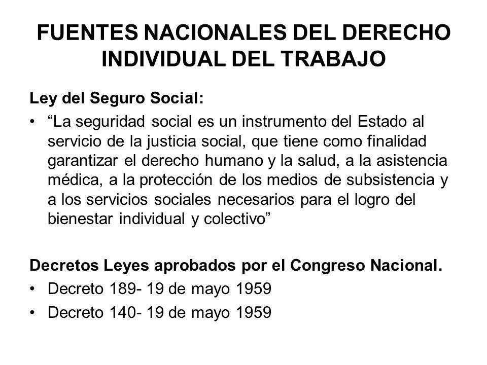 FUENTES NACIONALES DEL DERECHO INDIVIDUAL DEL TRABAJO Ley del Seguro Social: La seguridad social es un instrumento del Estado al servicio de la justic