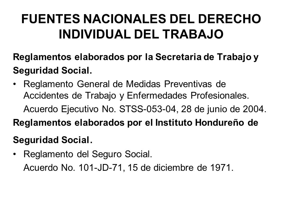 FUENTES NACIONALES DEL DERECHO INDIVIDUAL DEL TRABAJO Reglamentos elaborados por la Secretaria de Trabajo y Seguridad Social. Reglamento General de Me