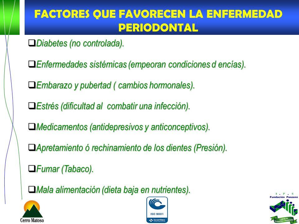 Diabetes (no controlada). Diabetes (no controlada). Enfermedades sistémicas (empeoran condiciones d encías). Enfermedades sistémicas (empeoran condici