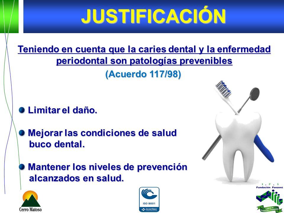Limitar el daño. Limitar el daño. Mejorar las condiciones de salud Mejorar las condiciones de salud buco dental. buco dental. Mantener los niveles de