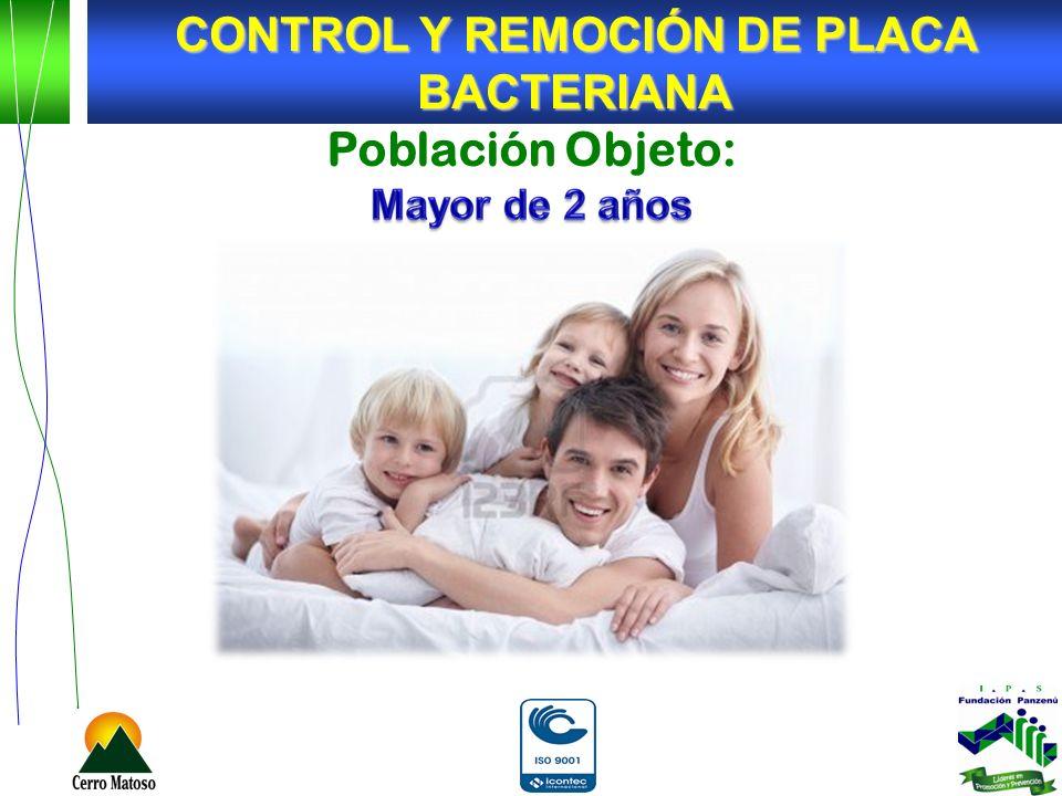CONTROL Y REMOCIÓN DE PLACA BACTERIANA Población Objeto: