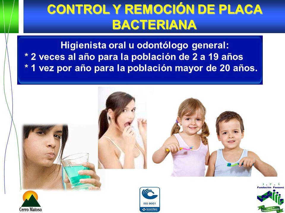 Higienista oral u odontólogo general: * 2 veces al año para la población de 2 a 19 años * 1 vez por año para la población mayor de 20 años. CONTROL Y