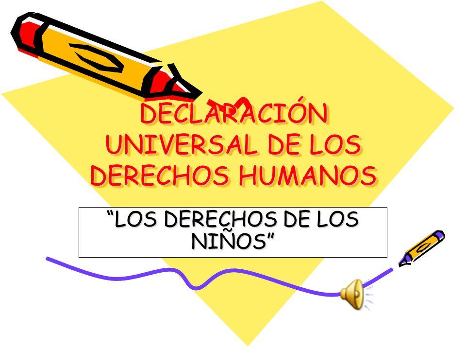 DECLARACIÓN UNIVERSAL DE LOS DERECHOS HUMANOS LOS DERECHOS DE LOS NIÑOS