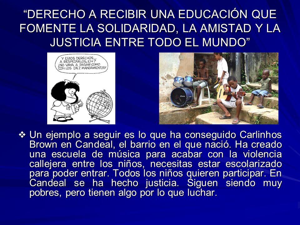 DERECHO A RECIBIR UNA EDUCACIÓN QUE FOMENTE LA SOLIDARIDAD, LA AMISTAD Y LA JUSTICIA ENTRE TODO EL MUNDO Un ejemplo a seguir es lo que ha conseguido C