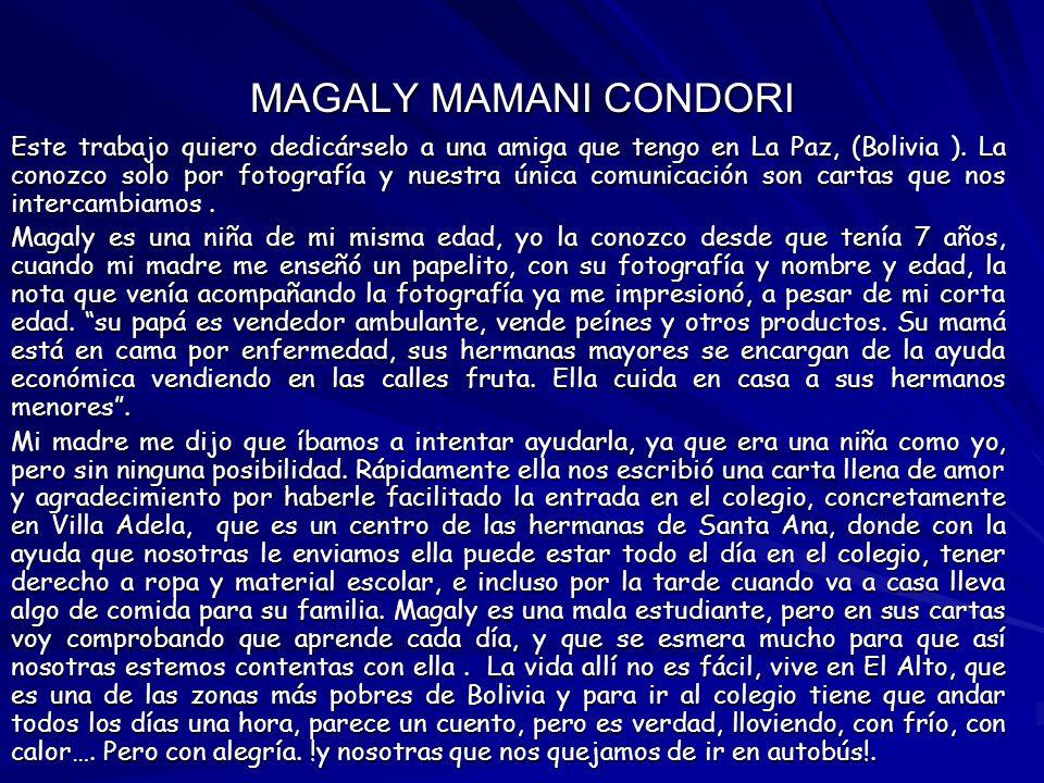 MAGALY MAMANI CONDORI Este trabajo quiero dedicárselo a una amiga que tengo en La Paz, (Bolivia ). La conozco solo por fotografía y nuestra única comu