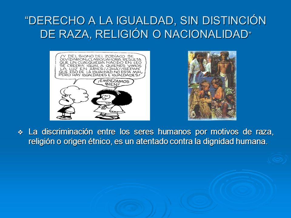 DERECHO A LA IGUALDAD, SIN DISTINCIÓN DE RAZA, RELIGIÓN O NACIONALIDAD DERECHO A LA IGUALDAD, SIN DISTINCIÓN DE RAZA, RELIGIÓN O NACIONALIDAD La discr