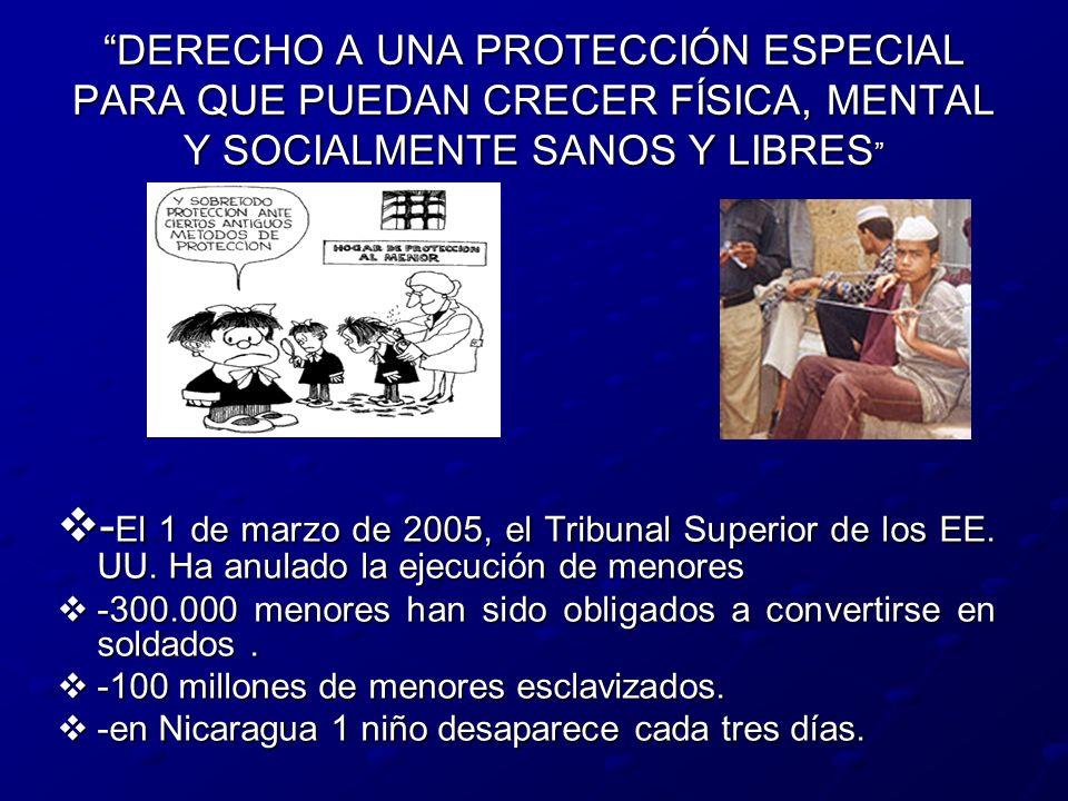 DERECHO A UNA PROTECCIÓN ESPECIAL PARA QUE PUEDAN CRECER FÍSICA, MENTAL Y SOCIALMENTE SANOS Y LIBRES DERECHO A UNA PROTECCIÓN ESPECIAL PARA QUE PUEDAN