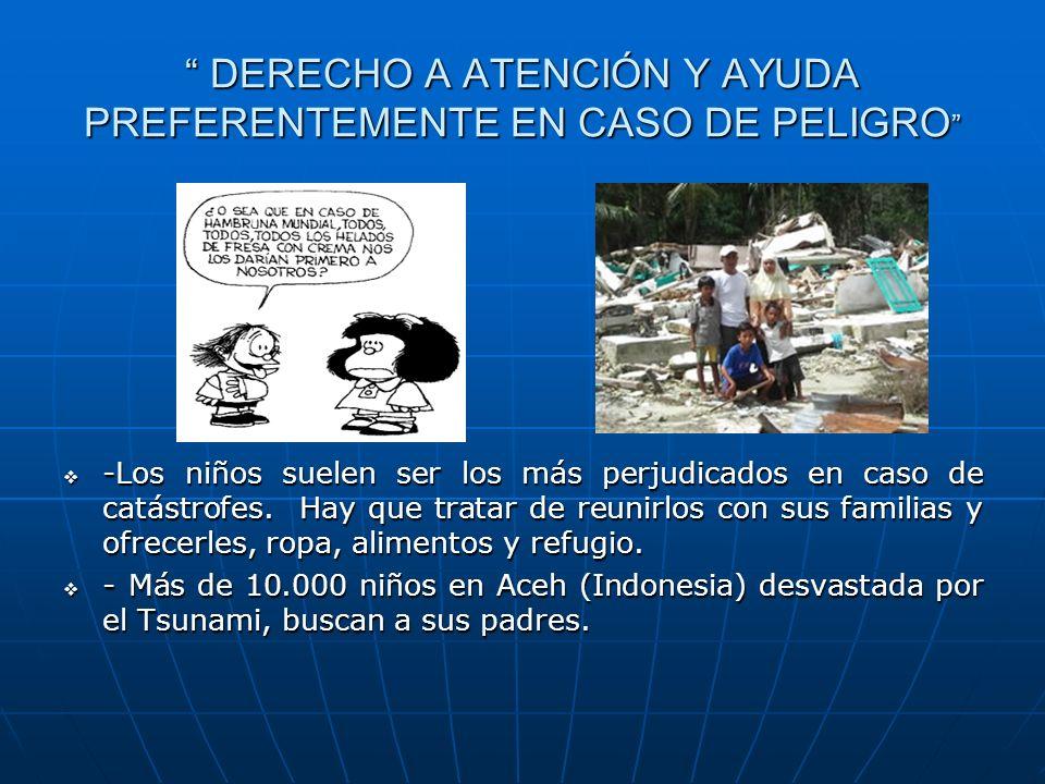 DERECHO A ATENCIÓN Y AYUDA PREFERENTEMENTE EN CASO DE PELIGRO DERECHO A ATENCIÓN Y AYUDA PREFERENTEMENTE EN CASO DE PELIGRO -Los niños suelen ser los