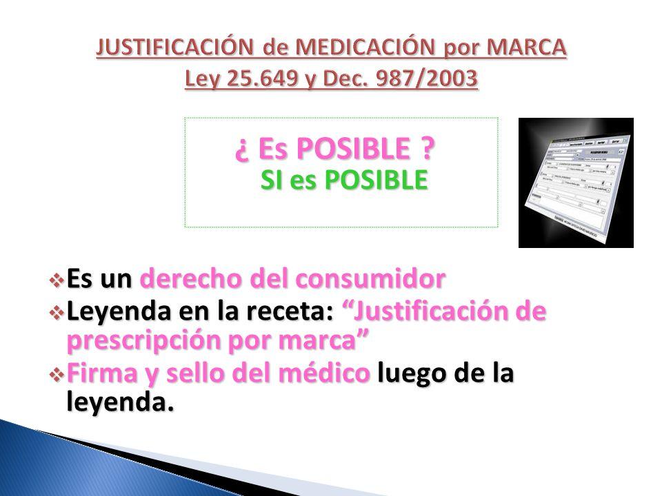 ¿ Es POSIBLE ? SI es POSIBLE Es un derecho del consumidor Es un derecho del consumidor Leyenda en la receta: Justificación de prescripción por marca L