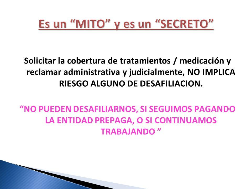 Solicitar la cobertura de tratamientos / medicación y reclamar administrativa y judicialmente, NO IMPLICA RIESGO ALGUNO DE DESAFILIACION. NO PUEDEN DE