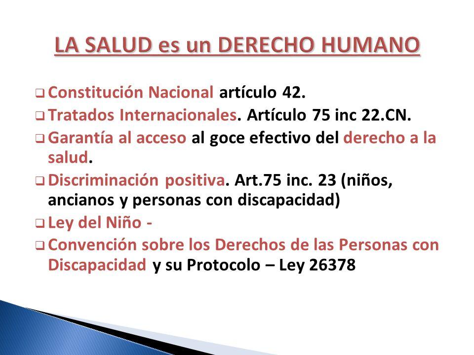 Constitución Nacional artículo 42. Tratados Internacionales. Artículo 75 inc 22.CN. Garantía al acceso al goce efectivo del derecho a la salud. Discri