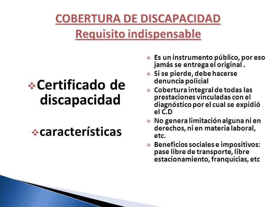 Certificado de discapacidad características Es un instrumento público, por eso jamás se entrega el original. Si se pierde, debe hacerse denuncia polic