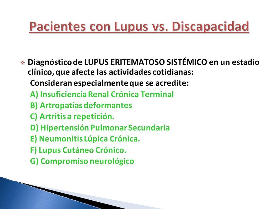 Diagnóstico de LUPUS ERITEMATOSO SISTÉMICO en un estadio clínico, que afecte las actividades cotidianas: Consideran especialmente que se acredite: A)
