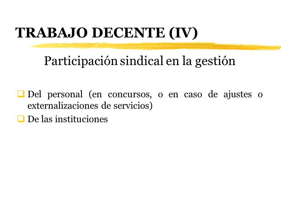 TRABAJO DECENTE (IV) Participación sindical en la gestión Del personal (en concursos, o en caso de ajustes o externalizaciones de servicios) De las in