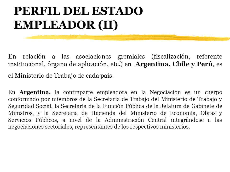 PERFIL DEL ESTADO EMPLEADOR (II) En relación a las asociaciones gremiales (fiscalización, referente institucional, órgano de aplicación, etc.) en Arge