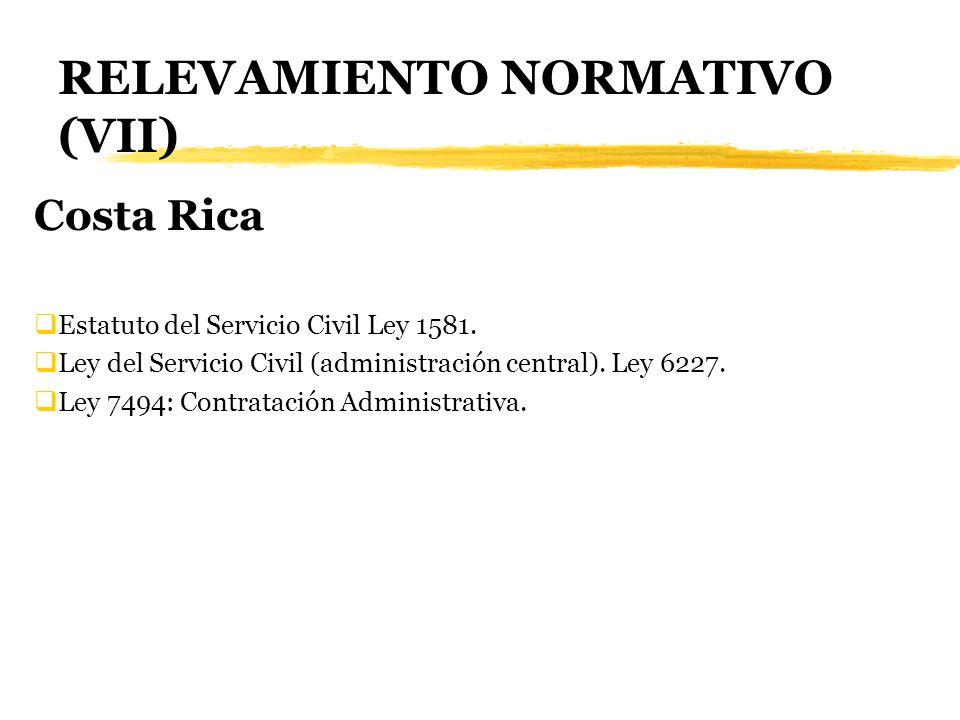 RELEVAMIENTO NORMATIVO (VII) Costa Rica Estatuto del Servicio Civil Ley 1581. Ley del Servicio Civil (administración central). Ley 6227. Ley 7494: Con