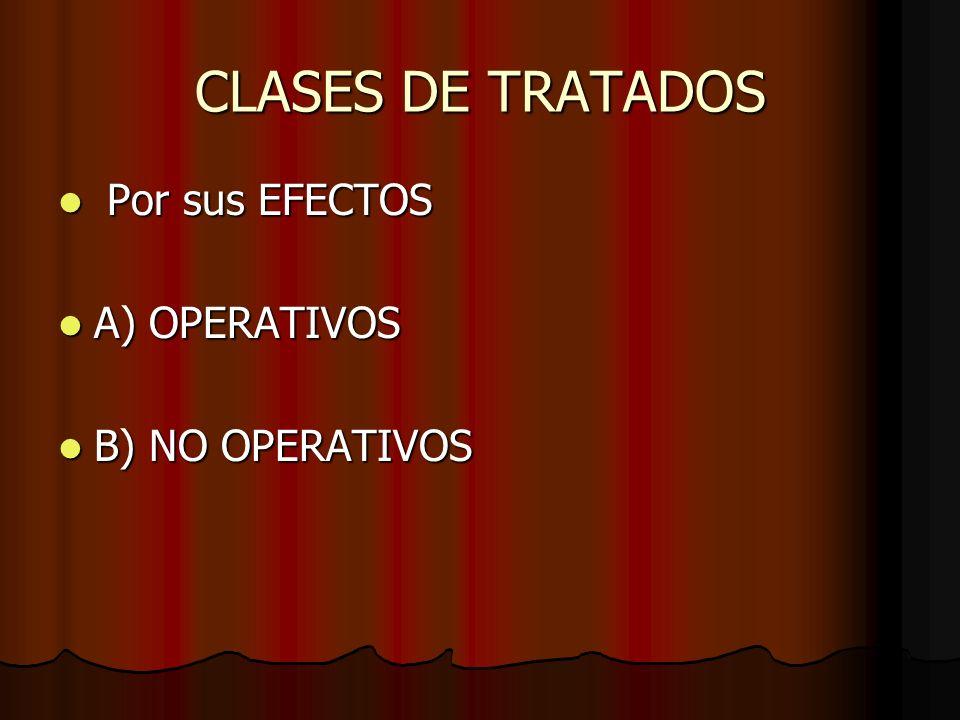 CLASES DE TRATADOS Por sus EFECTOS Por sus EFECTOS A) OPERATIVOS A) OPERATIVOS B) NO OPERATIVOS B) NO OPERATIVOS