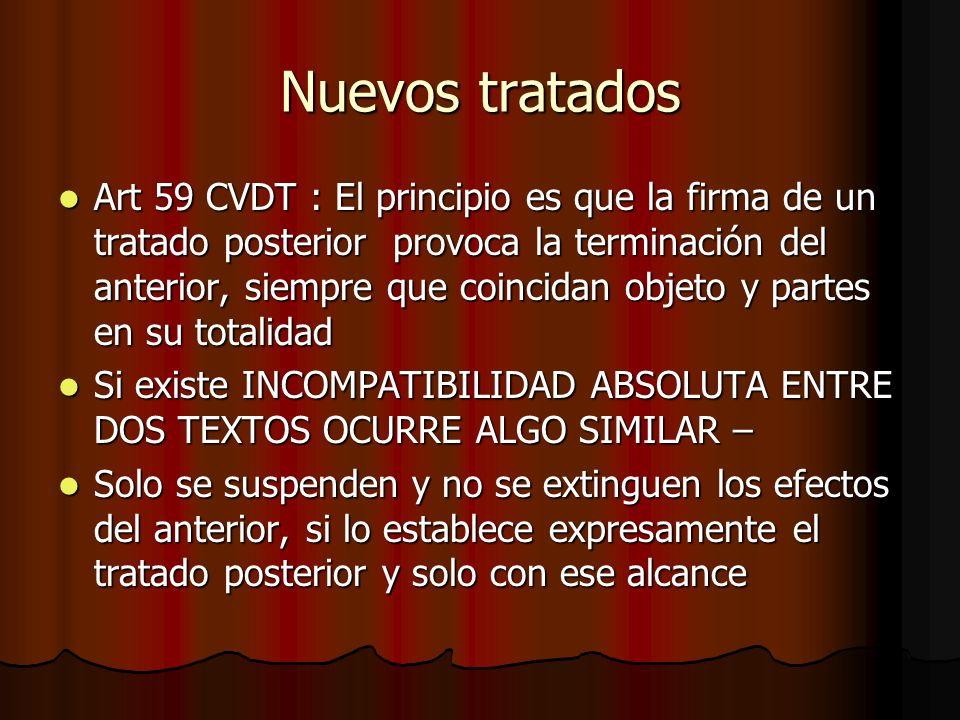 Nuevos tratados Art 59 CVDT : El principio es que la firma de un tratado posterior provoca la terminación del anterior, siempre que coincidan objeto y