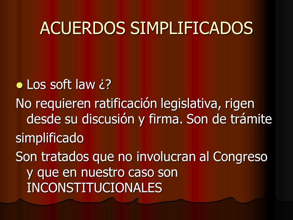 ACUERDOS SIMPLIFICADOS Los soft law ¿? Los soft law ¿? No requieren ratificación legislativa, rigen desde su discusión y firma. Son de trámite simplif