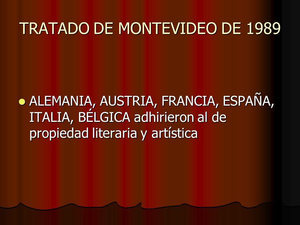 TRATADO DE MONTEVIDEO DE 1989 ALEMANIA, AUSTRIA, FRANCIA, ESPAÑA, ITALIA, BÉLGICA adhirieron al de propiedad literaria y artística ALEMANIA, AUSTRIA,