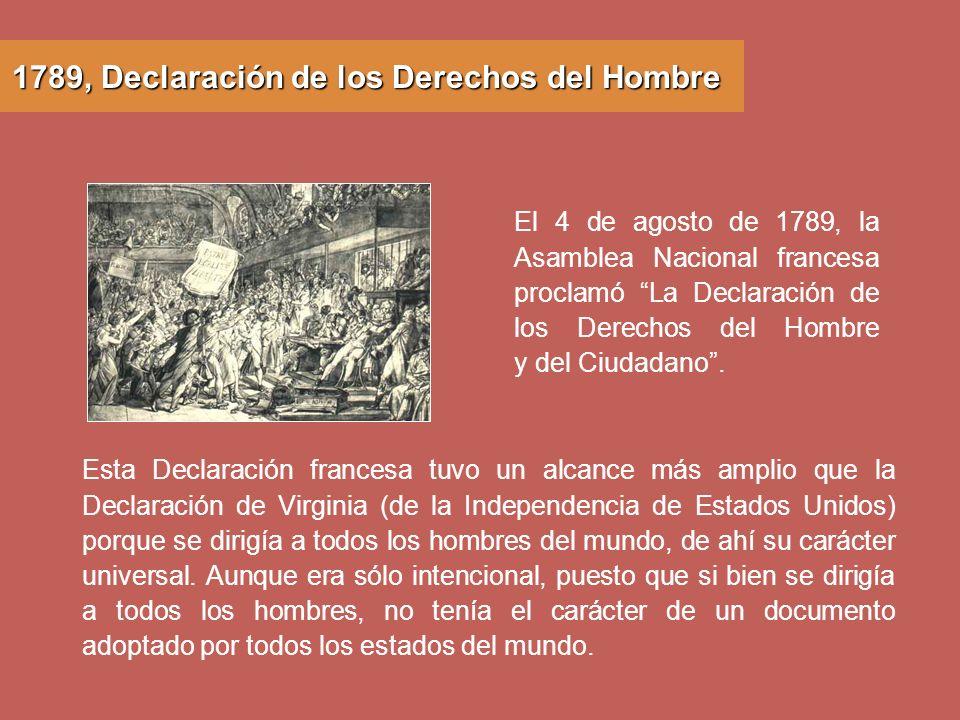 Esta Declaración francesa tuvo un alcance más amplio que la Declaración de Virginia (de la Independencia de Estados Unidos) porque se dirigía a todos
