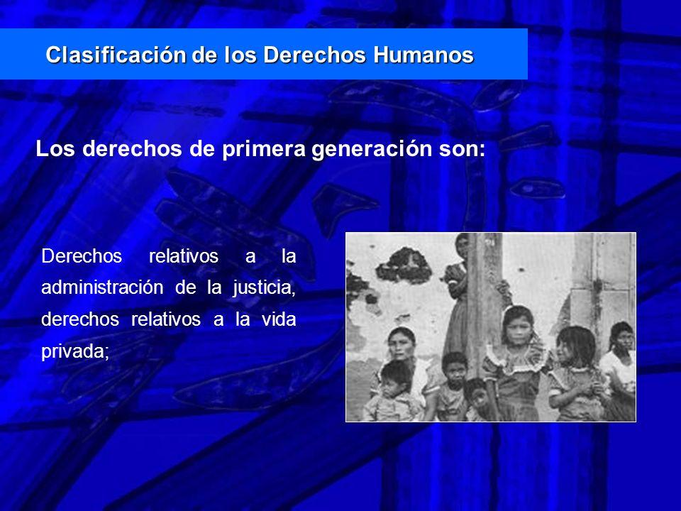 Los derechos de primera generación son: Derechos relativos a la administración de la justicia, derechos relativos a la vida privada; Clasificación de