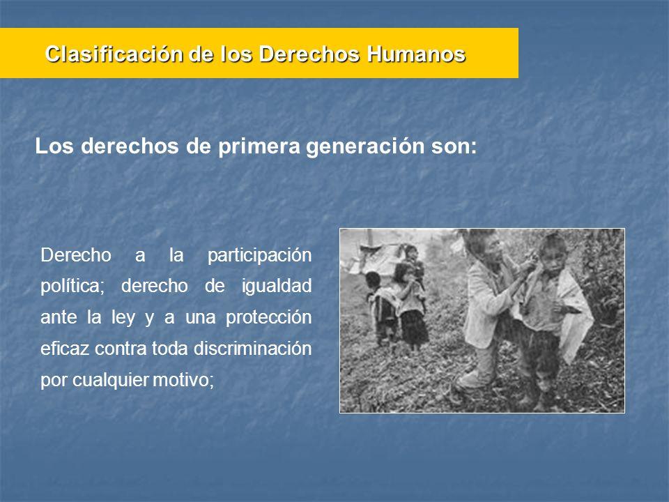 Los derechos de primera generación son: Derecho a la participación política; derecho de igualdad ante la ley y a una protección eficaz contra toda dis