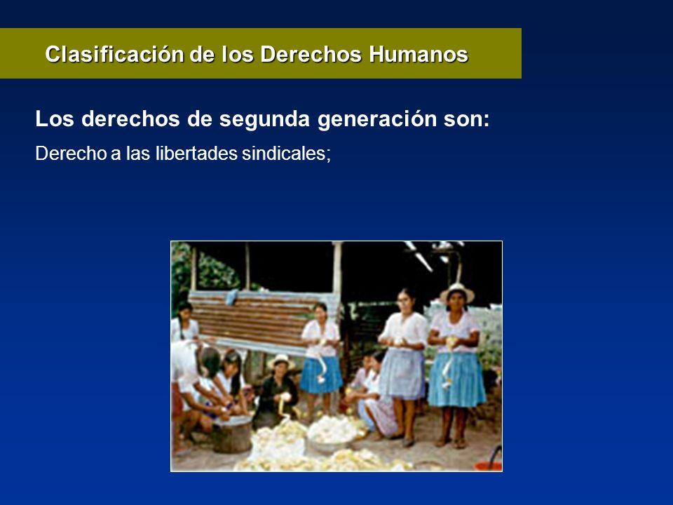 Derecho a las libertades sindicales; Clasificación de los Derechos Humanos Los derechos de segunda generación son: