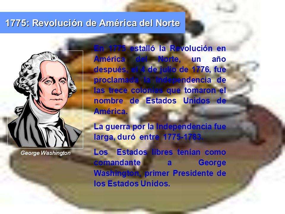 En 1775 estalló la Revolución en América del Norte, un año después, el 4 de julio de 1776, fue proclamada la Independencia de las trece colonias que t
