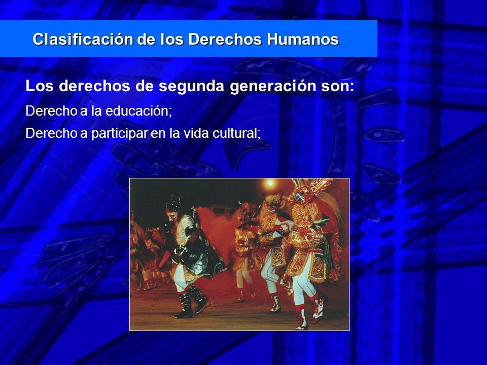 Clasificación de los Derechos Humanos Los derechos de segunda generación son: Derecho a la educación; Derecho a participar en la vida cultural;