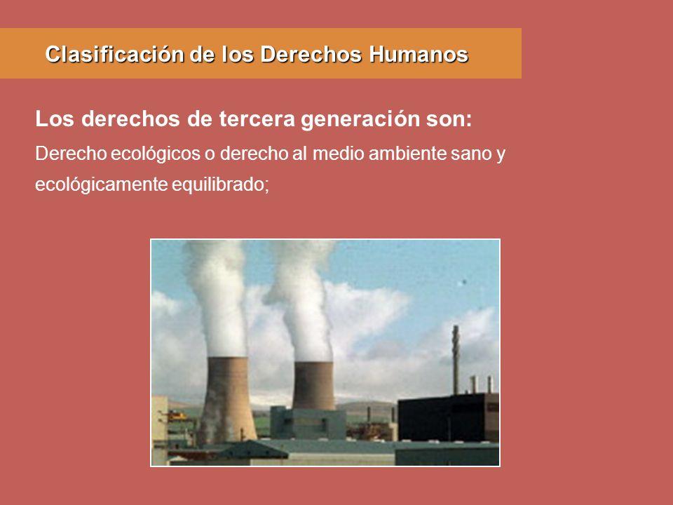 Derecho ecológicos o derecho al medio ambiente sano y ecológicamente equilibrado; Los derechos de tercera generación son: Clasificación de los Derecho