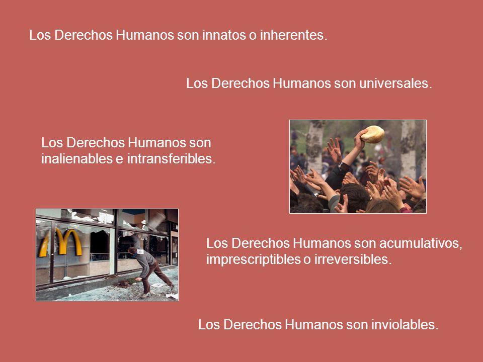Los Derechos Humanos son innatos o inherentes. Los Derechos Humanos son universales. Los Derechos Humanos son inalienables e intransferibles. Los Dere