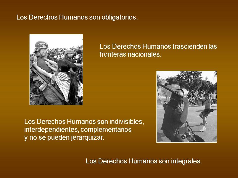 Los Derechos Humanos son obligatorios. Los Derechos Humanos trascienden las fronteras nacionales. Los Derechos Humanos son indivisibles, interdependie