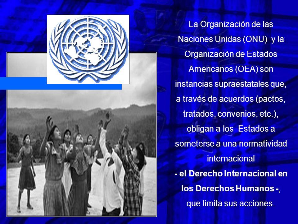 La Organización de las Naciones Unidas (ONU) y la Organización de Estados Americanos (OEA) son instancias supraestatales que, a través de acuerdos (pa