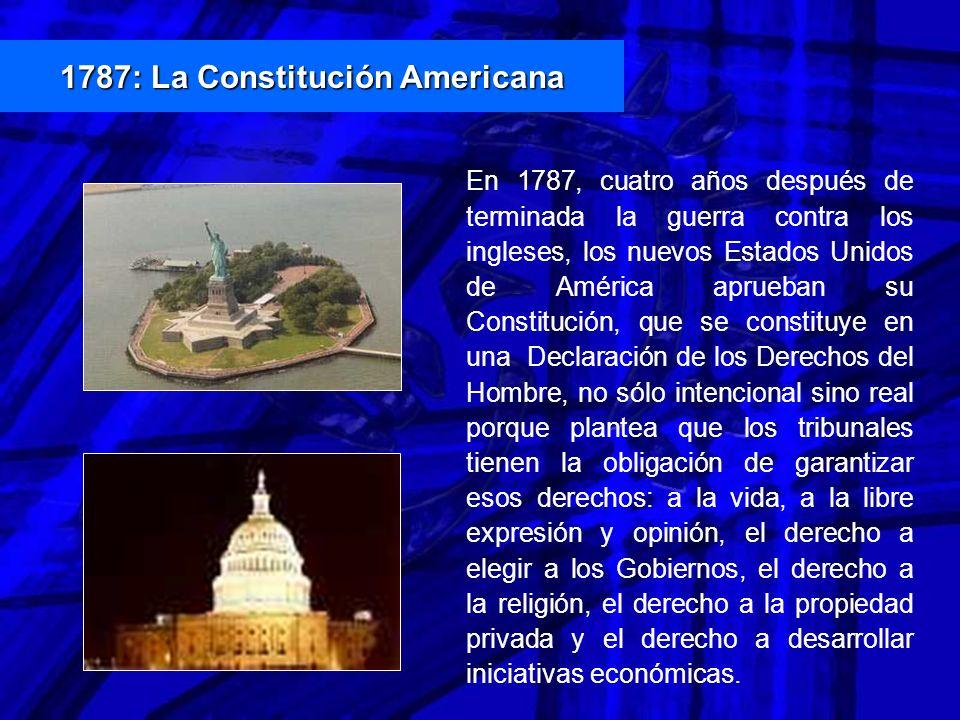 En 1787, cuatro años después de terminada la guerra contra los ingleses, los nuevos Estados Unidos de América aprueban su Constitución, que se constit
