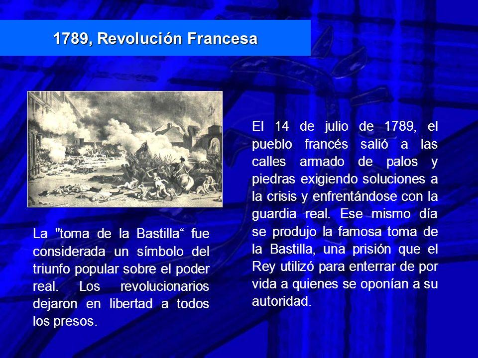 El 14 de julio de 1789, el pueblo francés salió a las calles armado de palos y piedras exigiendo soluciones a la crisis y enfrentándose con la guardia