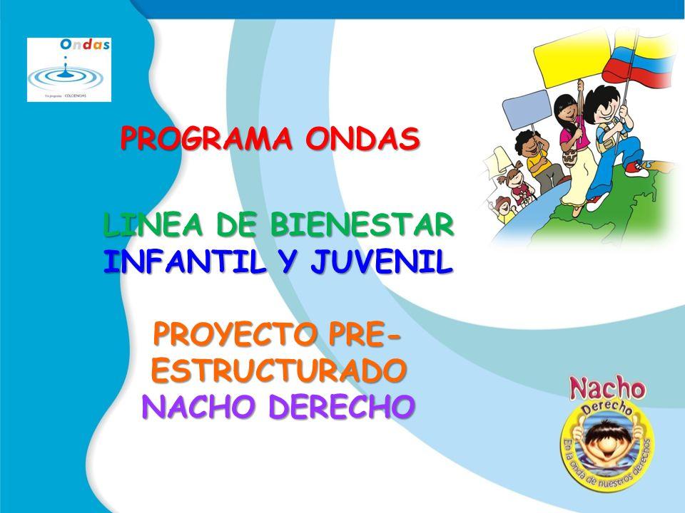 PROGRAMA ONDAS LINEA DE BIENESTAR INFANTIL Y JUVENIL PROYECTO PRE- ESTRUCTURADO NACHO DERECHO