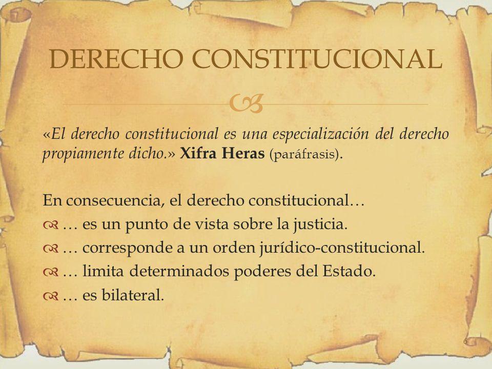 « El derecho constitucional es una especialización del derecho propiamente dicho.