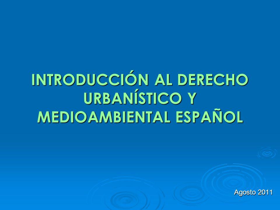 INTRODUCCIÓN AL DERECHO URBANÍSTICO Y MEDIOAMBIENTAL ESPAÑOL Agosto 2011