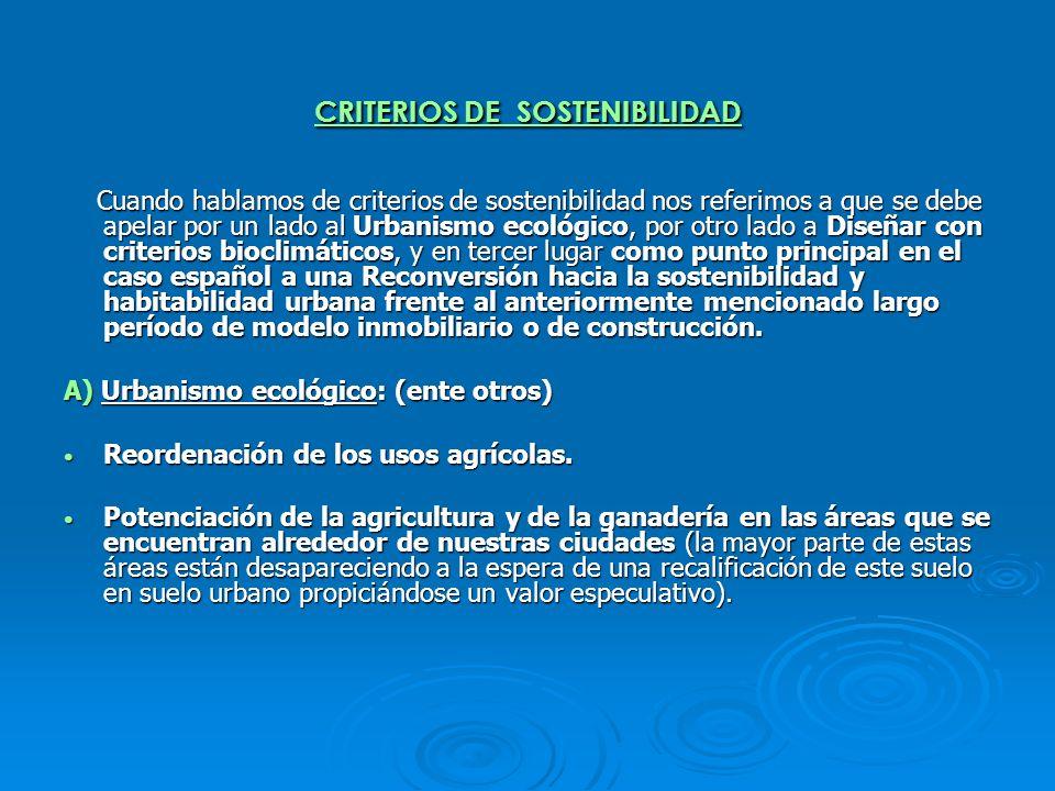 CRITERIOS DE SOSTENIBILIDAD Cuando hablamos de criterios de sostenibilidad nos referimos a que se debe apelar por un lado al Urbanismo ecológico, por