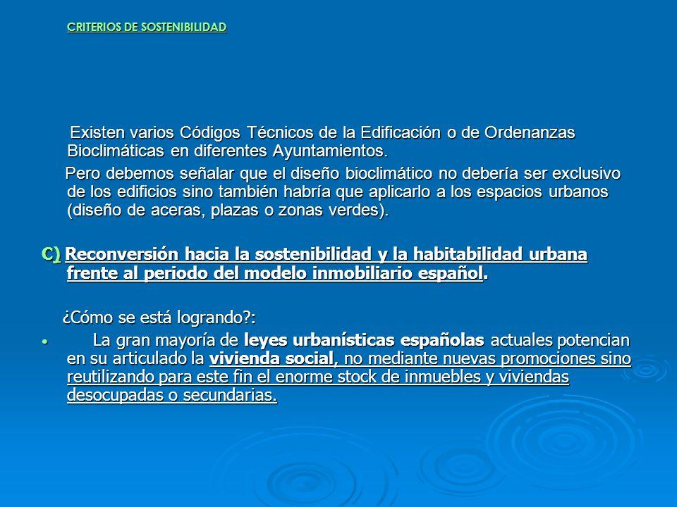 CRITERIOS DE SOSTENIBILIDAD Existen varios Códigos Técnicos de la Edificación o de Ordenanzas Bioclimáticas en diferentes Ayuntamientos. Existen vario