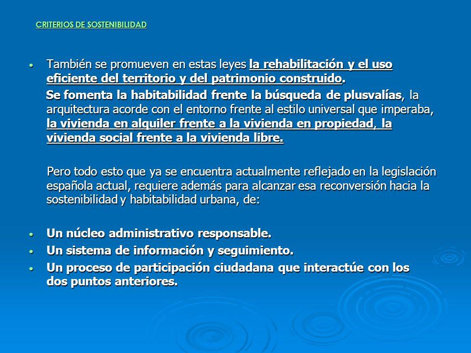 CRITERIOS DE SOSTENIBILIDAD También se promueven en estas leyes la rehabilitación y el uso eficiente del territorio y del patrimonio construido. Tambi