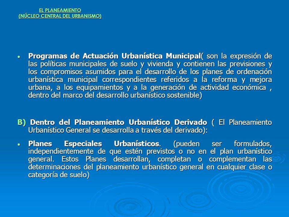 EL PLANEAMIENTO (NÚCLEO CENTRAL DEL URBANISMO) Programas de Actuación Urbanística Municipal( son la expresión de las políticas municipales de suelo y