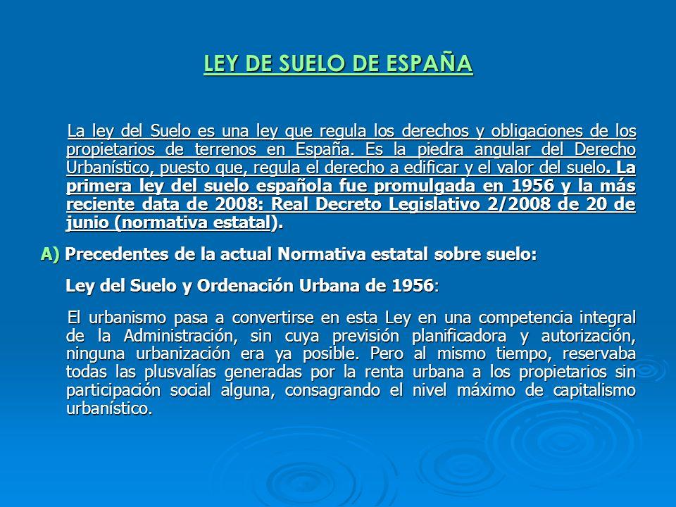 LEY DE SUELO DE ESPAÑA La ley del Suelo es una ley que regula los derechos y obligaciones de los propietarios de terrenos en España. Es la piedra angu