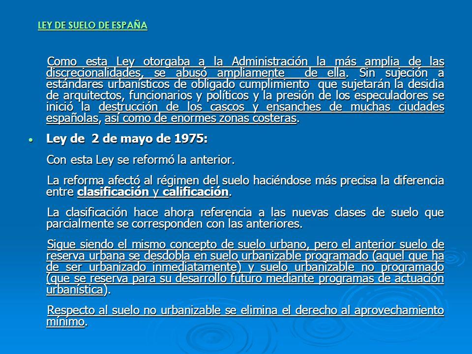 LEY DE SUELO DE ESPAÑA Como esta Ley otorgaba a la Administración la más amplia de las discrecionalidades, se abusó ampliamente de ella. Sin sujeción