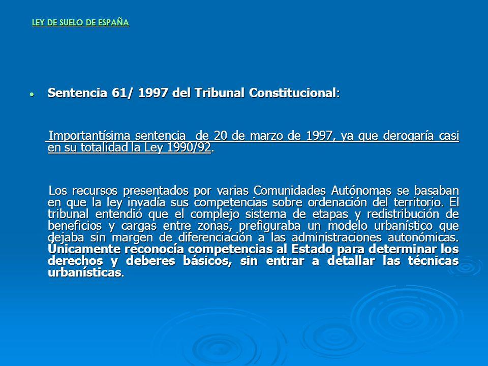 LEY DE SUELO DE ESPAÑA Sentencia 61/ 1997 del Tribunal Constitucional: Sentencia 61/ 1997 del Tribunal Constitucional: Importantísima sentencia de 20